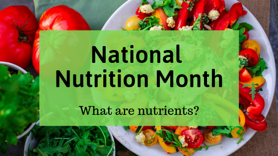 National Nutrition Month: What are Nutrients?