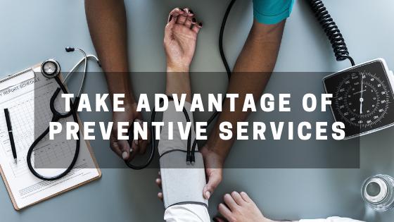 Take Advantage of Preventive Services